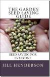 The Garden Seed Saving Guide by Jill Henderson